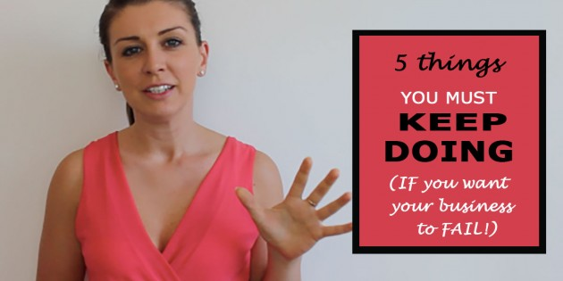5 Things You MUST Keep Doing If You Want Your Business Fail