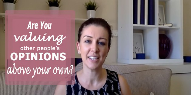 Are You Valuing Other Peoples Opinions Above Your Own?