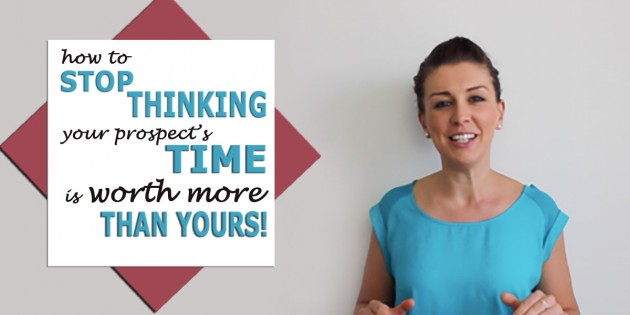 Stop Thinking Your Prospect's Time Is Worth More Than Yours